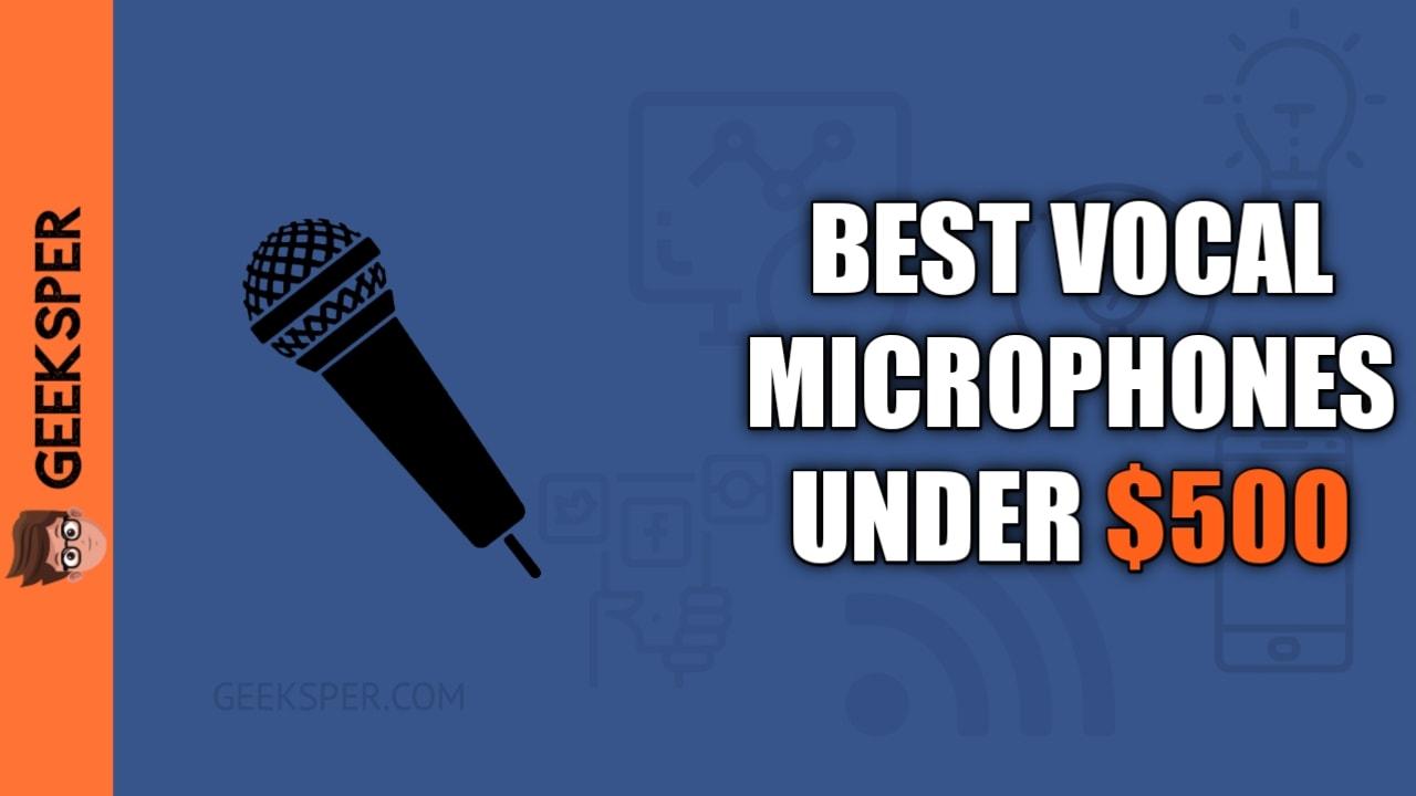 Best Vocal Microphone Under $500