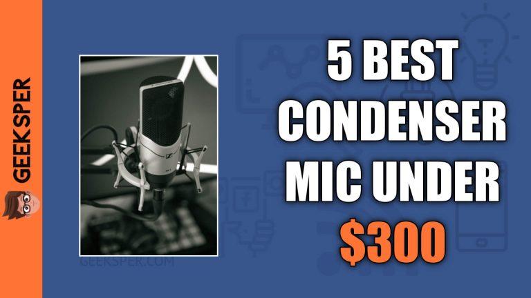 5 Best Condenser Microphones Under $300: Reviews