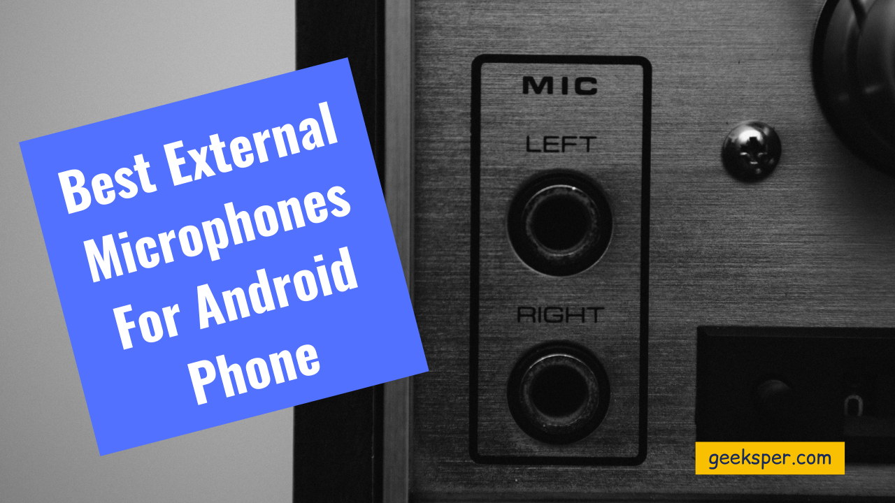 Best External Microphones For Android Phone