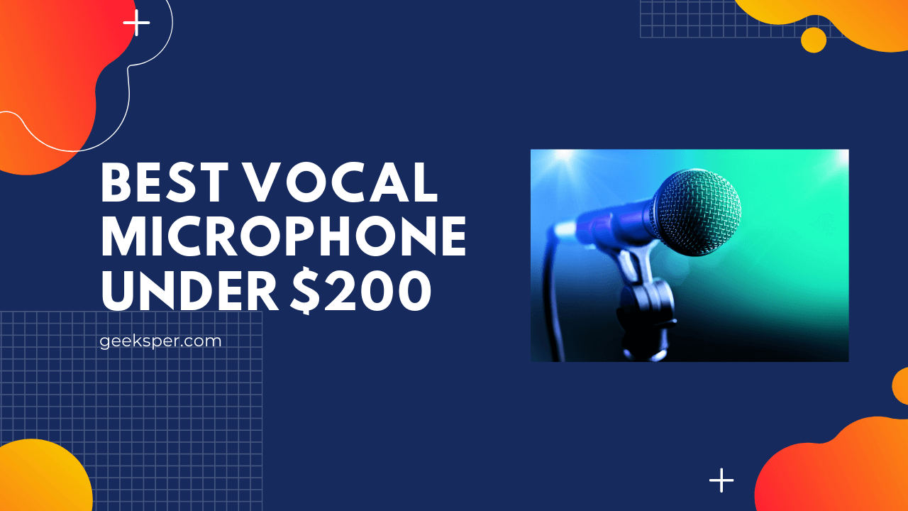 Best Vocal Microphone Under $200