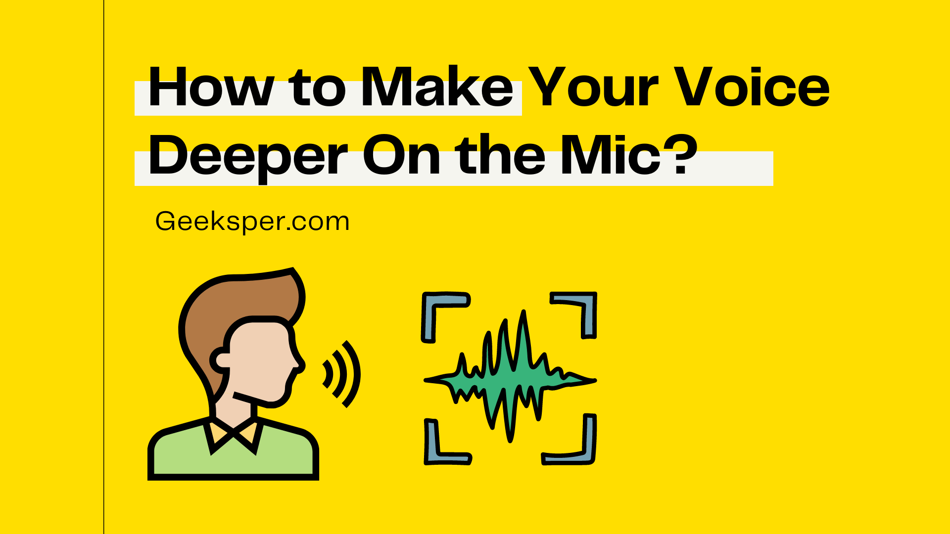 How to Make Your Voice Deeper On the Mic?