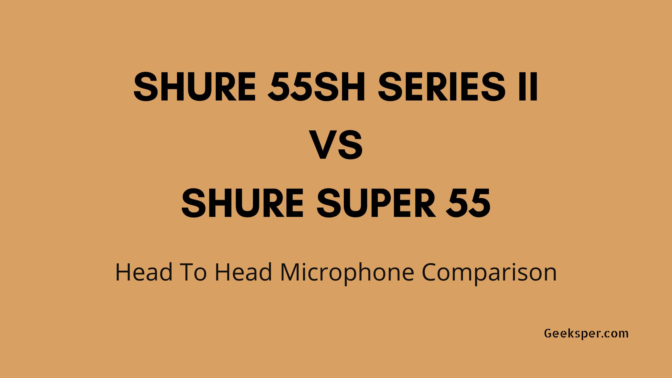 Shure 55SH vs Shure Super 55 Microphone