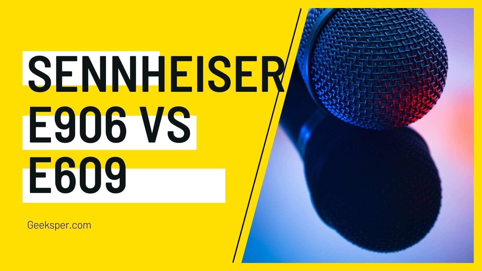 Sennheiser e906 vs e609 Microphone Comparison