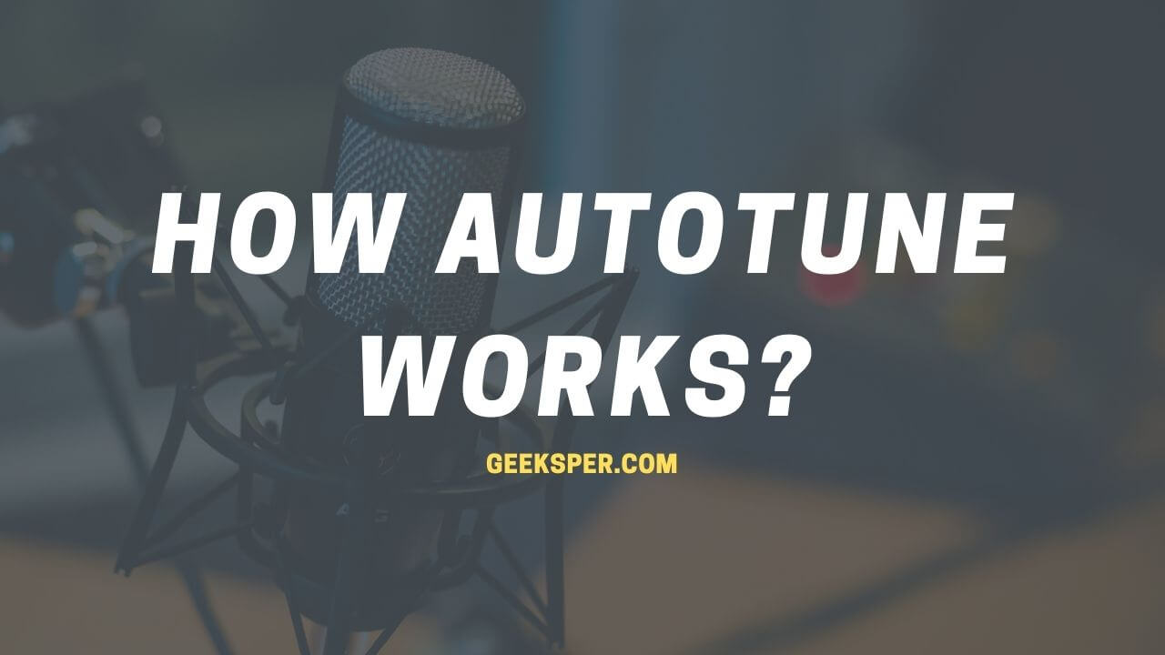 How AutoTune Works?: The Simple and Step-By-Step Guide