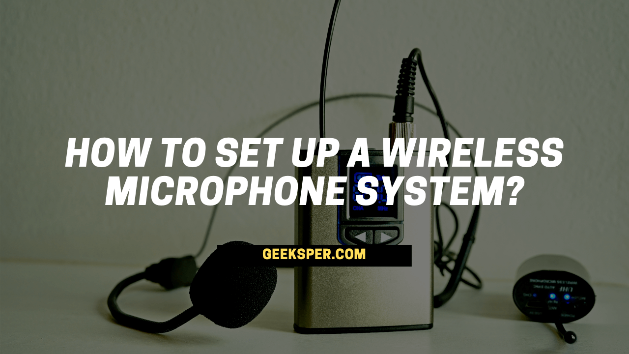 How To Set Up A Wireless Microphone System? [Step by Step Guide]