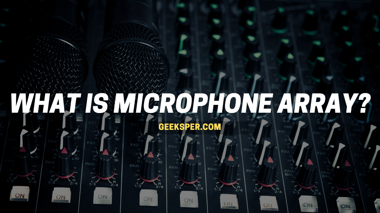 What Is Microphone Array? Explained In Detail