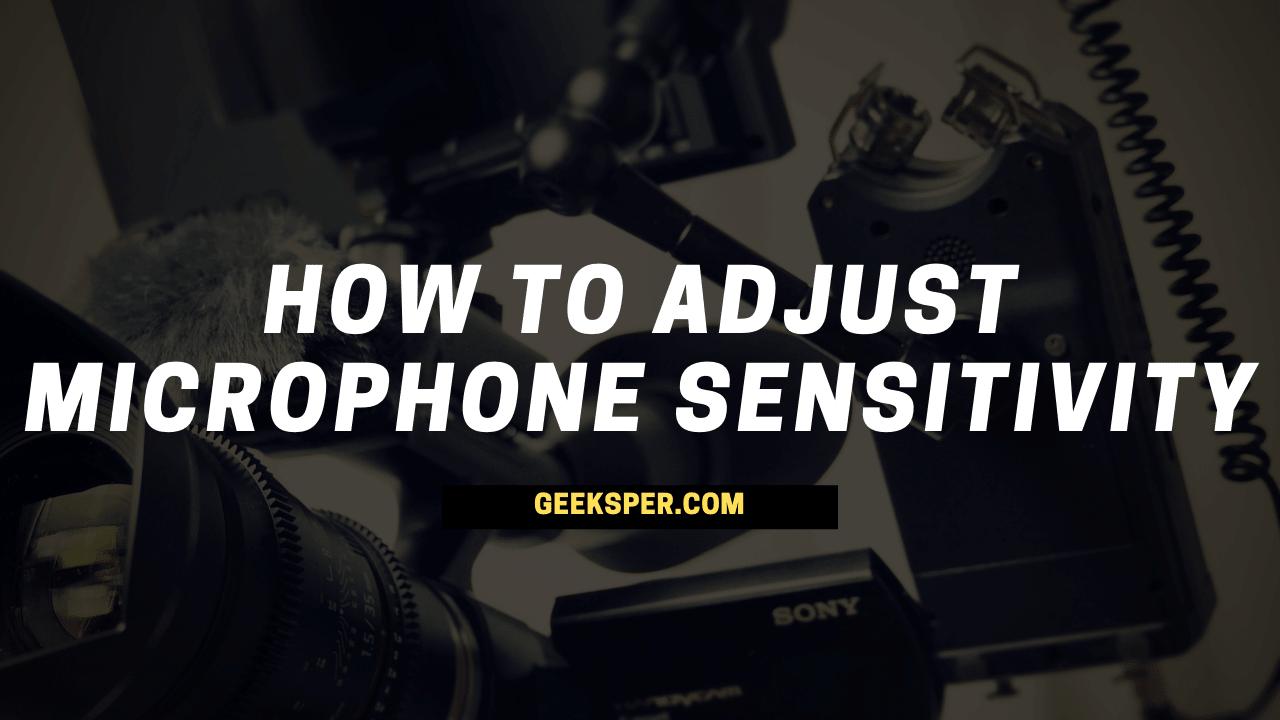 How to adjust microphone sensitivity