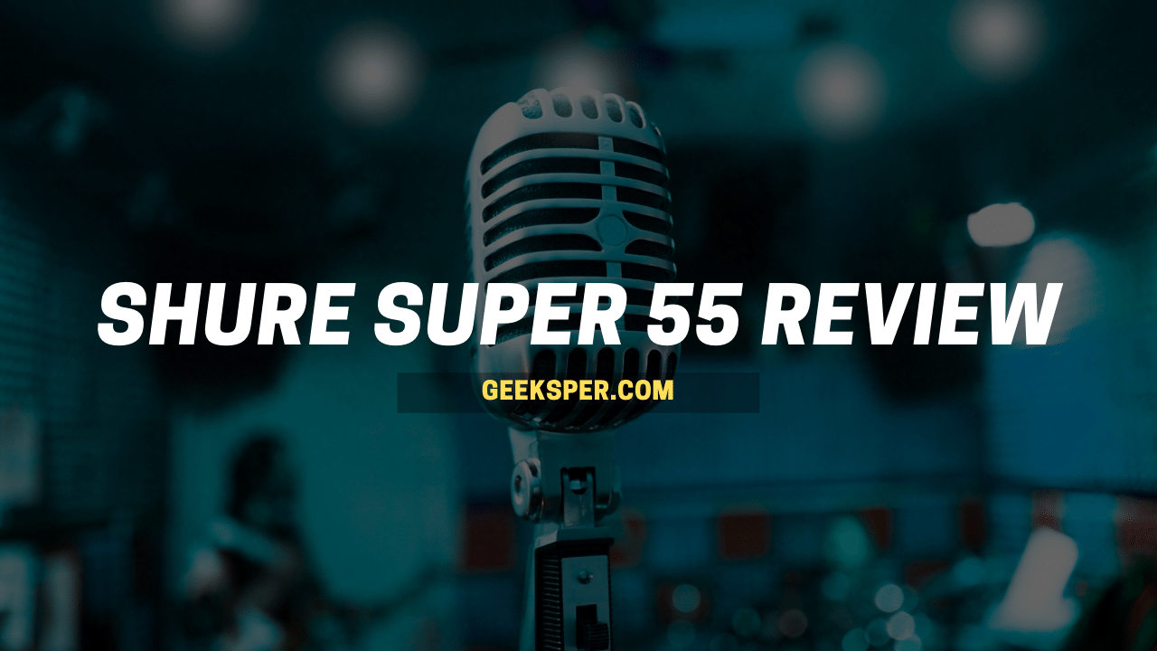 Shure Super 55 Review: Microphone Features, Pros And Cons